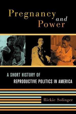 Pregnancy and Power af Rickie Solinger