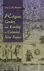 A Religion, Gendernd Kinship in Colonial New France