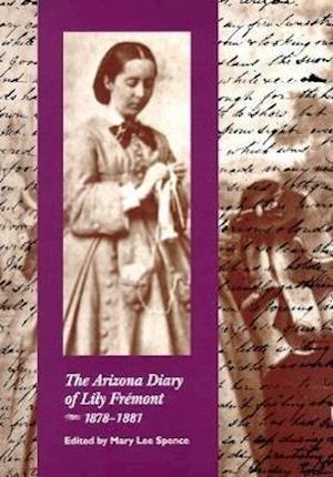 The Arizona Diary of Lily Fremont, 1878-1881 af Mary Lee Spence, Elizabeth Benton Fremont, Lily Fremont