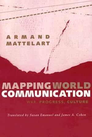 Mapping World Communication af James A Cohen, Armand Mattelart, Susan Emanuel