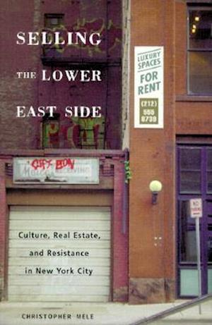 Selling the Lower East Side: Culture, Real Estate, and Resistance in New York, 1880-2000 af Christopher Mele