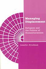 Managing Displacement: Refugees and the Politics of Humanitarianism af Jennifer Hyndman