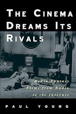 The Cinema Dreams Its Rivals af Paul Young
