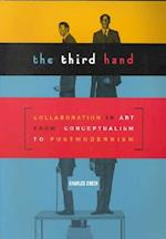 The Third Hand: Collaboration in Art from Conceptualism to Postmodernism af Charles Green