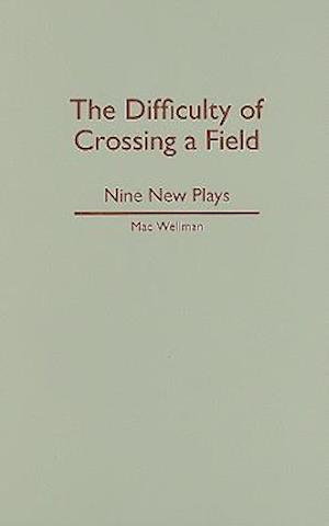 Difficulty of Crossing a Field af Mac Wellman