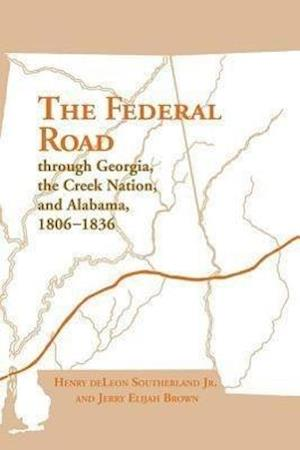 The Federal Road Through Georgia af Henry Deleon Southerland