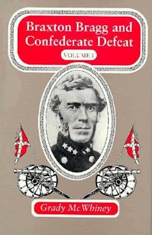 Braxton Bragg and Confederate Defeat Braxton Bragg and Confederate Defeat Braxton Bragg and Confederate Defeat af Grady McWhiney