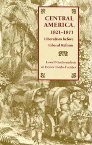 Central America, 1821-1871 af Lowell Gudmundson, Hector Lindo-Fuentes