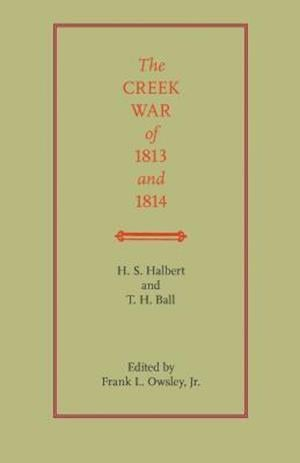 The Creek War of 1813 and 1814 af Henry S. Halbert, T. H. Ball, H. S. Halbert