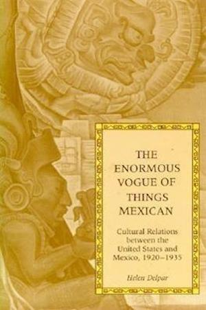 The Enormous Vogue of Things Mexican af Helen Delpar
