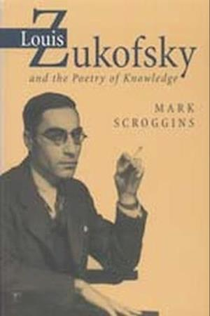 Louis Zukofsky and the Poetry of Knowledge af Mark Scroggins