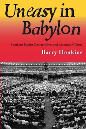 Uneasy in Babylon af Barry Hankins