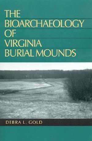 The Bioarchaeology of Virginia Burial Mounds af Debra L. Gold