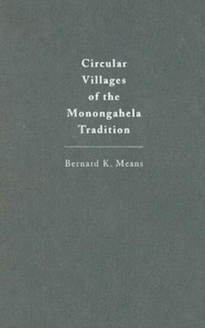 Circular Villages of the Monongahela Tradition af Bernard K. Means