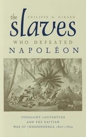 The Slaves Who Defeated Napoleon af Philippe R. Girard