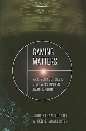 Gaming Matters af Ken S. McAllister, Judd Ethan Ruggill