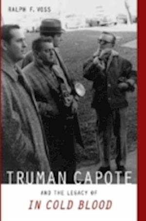 Truman Capote and the Legacy of in Cold Blood af Ralph F. Voss
