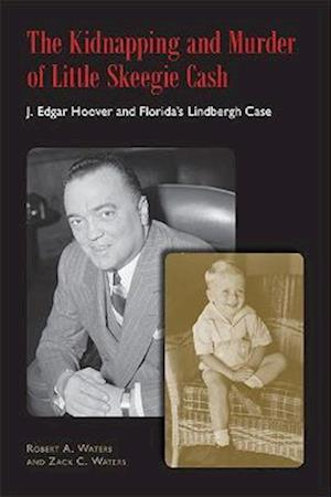 The Kidnapping and Murder of Little Skeegie Cash af Zack C. Waters, Robert A. Waters