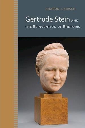 Gertrude Stein and the Reinvention of Rhetoric af Sharon J. Kirsch
