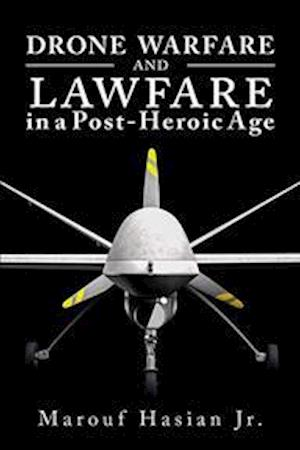 Drone Warfare and Lawfare in a Post-Heroic Age af Marouf Hasian