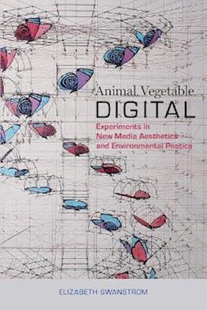 Animal, Vegetable, Digital af Elizabeth Swanstrom