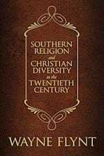 Southern Religion and Christian Diversity in the Twentieth Century (Religion & American Culture)