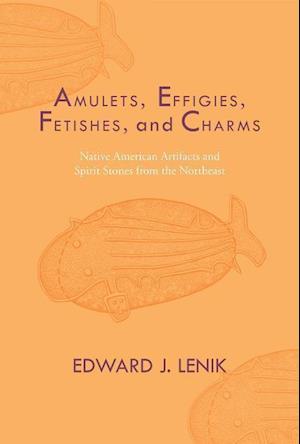 Amulets, Effigies, Fetishes, and Charms af Edward J. Lenik