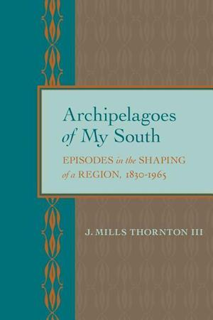 Archipelagoes of My South af J. Mills Thornton