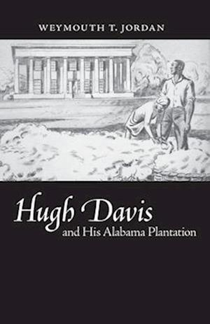 Hugh Davis and His Alabama Plantation af Weymouth T. Jordan, Jordan Weymouth