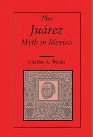 The Juarez Myth in Mexico af Charles A. Weeks