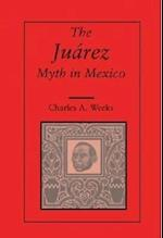 The Juarez Myth in Mexico af Charles A. Weeks