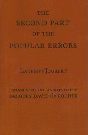 The Second Part of the Popular Errors af Laurent Joubert