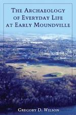 The Archaeology of Everyday Life at Early Moundville af Gregory D. Wilson