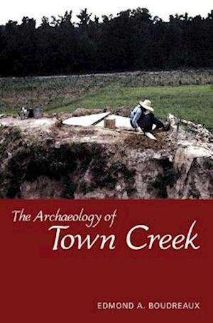 The Archaeology of Town Creek af Edmond A. Boudreaux
