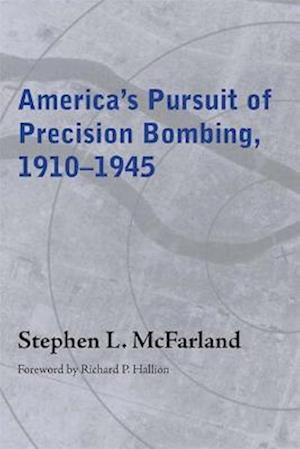 America's Pursuit of Precision Bombing, 1910-1945 af Stephen L. McFarland