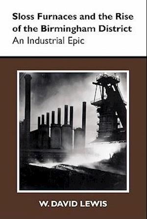 Sloss Furnaces and the Rise of the Birmingham District af W. David Lewis