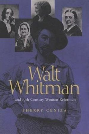 Walt Whitman and 19th-Century Women Reformers af Sherry Ceniza