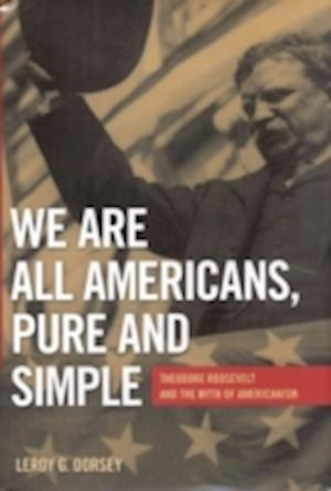 We Are All Americans, Pure and Simple af Leroy G. Dorsey