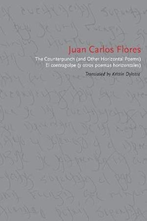 The Counterpunch and Other Horizontal Poems af Juan Carlos Flores