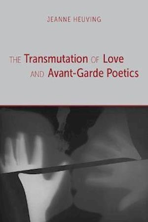 The Transmutation of Love and Avant-garde Poetics af Jeanne Heuving