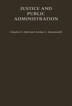 Justice and Public Administration af Charles F. Abel, Arthur J. Sementelli