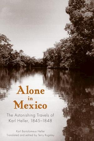 Alone in Mexico af Karl Bartolomeus Heller
