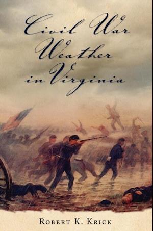Civil War Weather in Virginia af Robert K. Krick