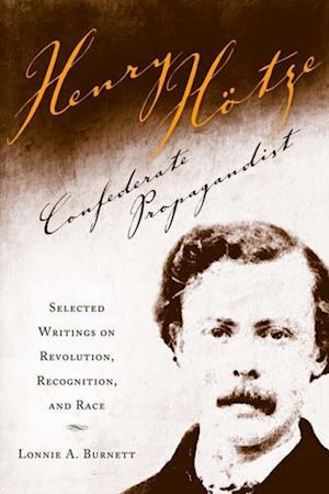 Henry Hotze, Confederate Propagandist af Lonnie A. Burnett