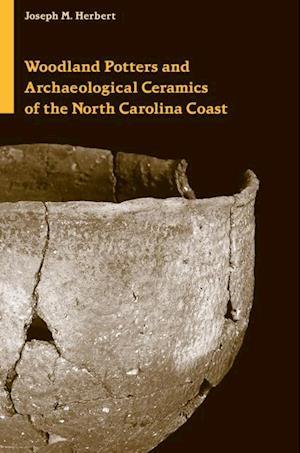 Woodland Potters and Archaeological Ceramics of the North Carolina Coast af Joseph M. Herbert