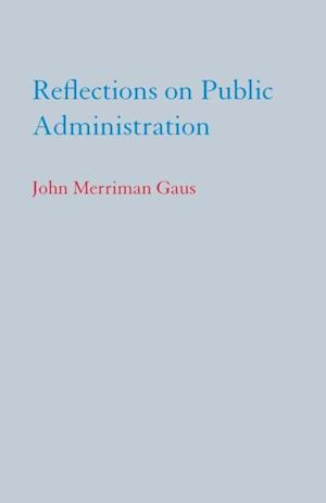 Reflections on Public Administration af John Merriman Gaus