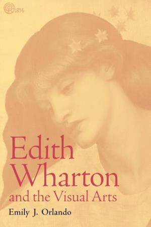 Edith Wharton and the Visual Arts af Emily J. Orlando