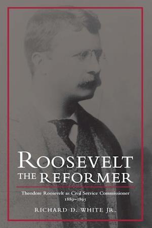 Roosevelt the Reformer af Richard D. White Jr