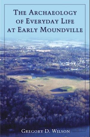 Archaeology of Everyday Life at Early Moundville af Gregory D. Wilson