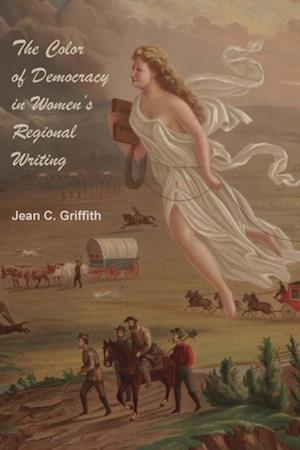 Color of Democracy in Women's Regional Writing af Jean Carol Griffith